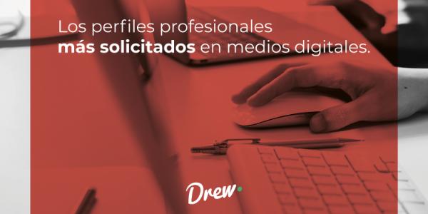 8-drew-perfiles-profesionales-mas-solicitados-medios-digitales