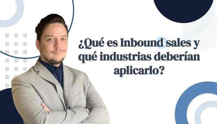 Qué es Inbound Sales y qué industrias deberían aplicarlo