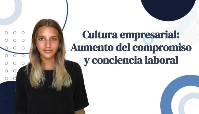 Cultura empresarial: Aumento del compromiso y conciencia laboral