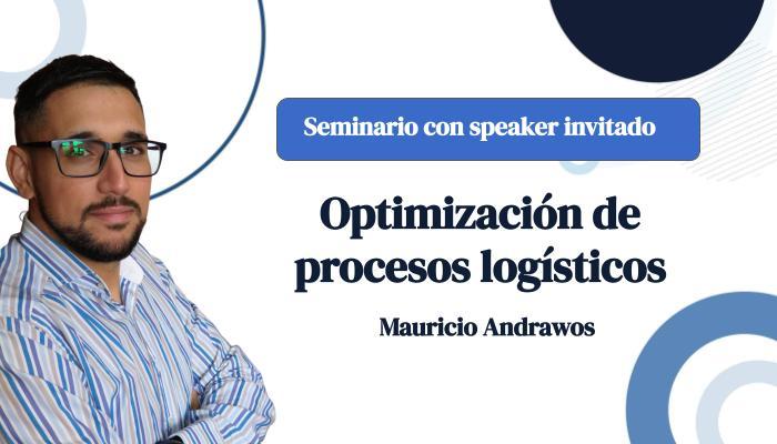 Seminario con speaker invitado: Optimización de procesos logísticos