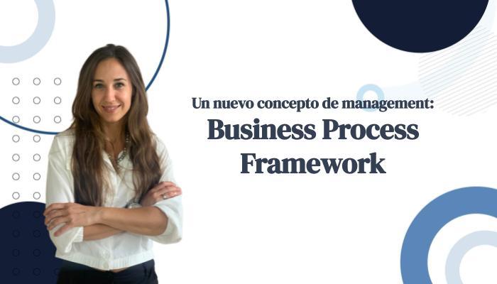 Un nuevo concepto de management: Business Process Framework