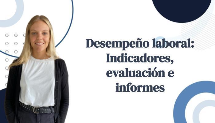 Desempeño laboral: Indicadores, evaluación e informes