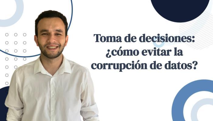 Toma de decisiones, ¿cómo evitar la corrupción de datos?