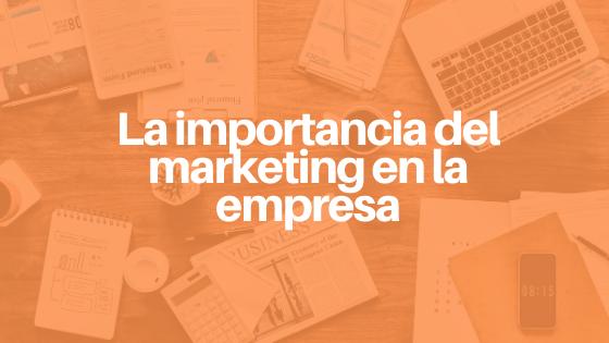 La importancia del marketing en la empresa