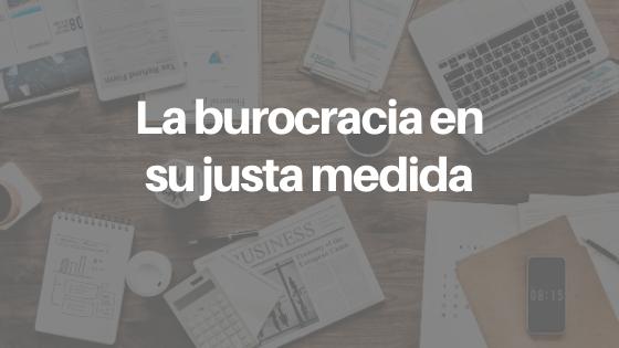 La burocracia en su justa medida
